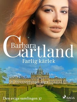 Cartland, Barbara - Farlig kärlek, ebook