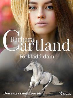 Cartland, Barbara - Förklädd dam, ebook