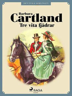 Cartland, Barbara - Tre vita fjädrar, ebook