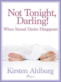 Ahlburg, Kirsten - Not Tonight, Darling! When Sexual Desire Disappears, e-bok