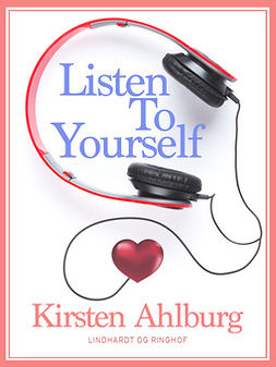 Ahlburg, Kirsten - Listen to Yourself, e-kirja