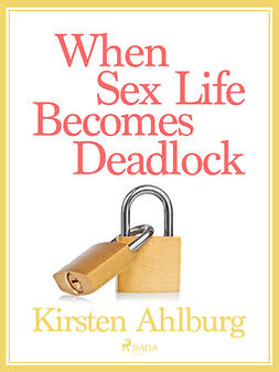 Ahlburg, Kirsten - When Sex Life Becomes Deadlock, e-bok