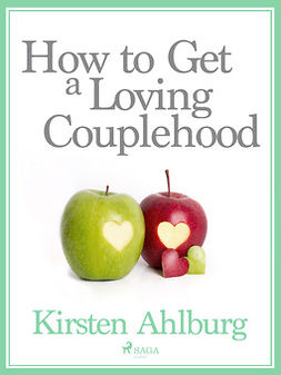 Ahlburg, Kirsten - How to Get a Loving Couplehood, e-kirja