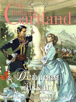 Cartland, Barbara - Den man älskar, ebook