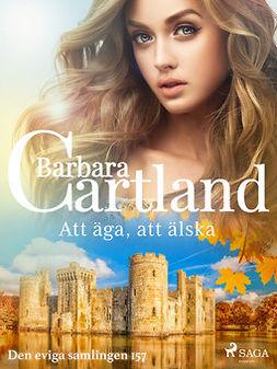 Cartland, Barbara - Att äga, att älska, ebook