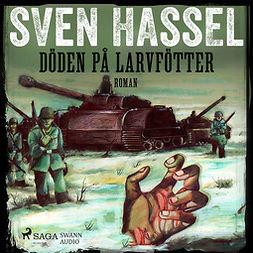 Hassel, Sven - Döden på larvfötter, audiobook