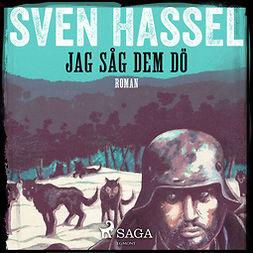 Hassel, Sven - Jag såg dem dö, audiobook