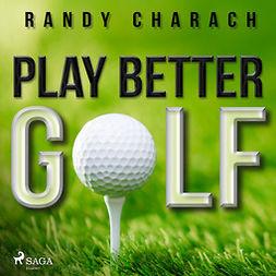 Charach, Randy - Play Better Golf, audiobook