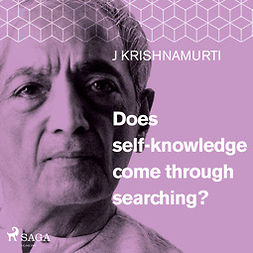 Krishnamurti, Jiddu - Does self-knowledge come through searching?, äänikirja