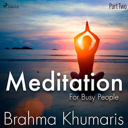 Khumaris, Brahma - Meditation For Busy People - Part Two, audiobook