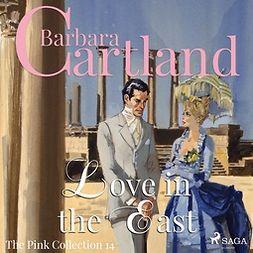 Cartland, Barbara - Love in the East, audiobook