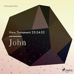 Glyn, Christopher - The New Testament 23-24-25: John, audiobook