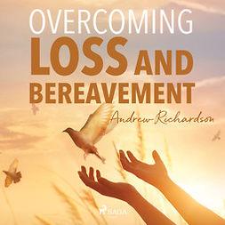 Richardson, Andrew - Overcoming Loss and Bereavement, audiobook