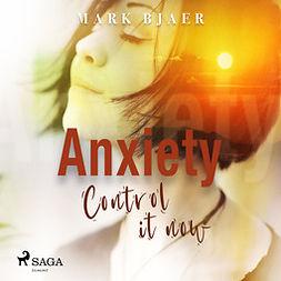 Bjaer, Mark - Anxiety Control It Now, audiobook