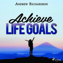 Richardson, Andrew - Achieve Life Goals, audiobook