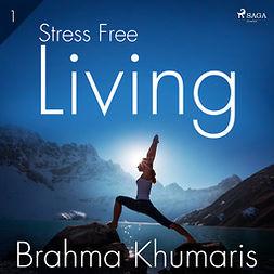 Khumaris, Brahma - Stress Free Living 1, audiobook