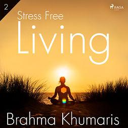 Khumaris, Brahma - Stress Free Living 2, audiobook