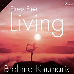Khumaris, Brahma - Stress Free Living 3, audiobook