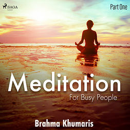 Khumaris, Brahma - Meditation for Busy People - Part One, audiobook