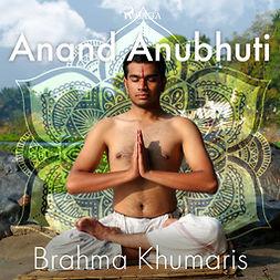 Khumaris, Brahma - Anand Anubhuti, audiobook