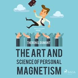 Dumont, Theron Q. - The Art and Science of Personal Magnetism, audiobook