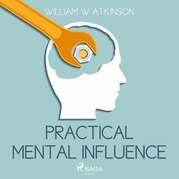 Atkinson, William W - Practical Mental Influence, audiobook