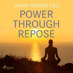 Call, Annie Payson - Power Through Repose, audiobook