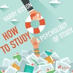 Kitson, Harry - How to Study A Psychology Of Study, audiobook
