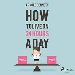 Bennett, Arnold - How to Live on 24 Hours a Day, audiobook