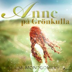 Montgomery, Lucy Maud - Anne på Grönkulla, audiobook