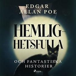Poe, Edgar Allan - Hemlighetsfulla och fantastiska historier, audiobook