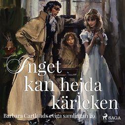 Cartland, Barbara - Inget kan hejda kärleken, audiobook