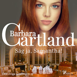 Cartland, Barbara - Säg ja, Samantha!, audiobook