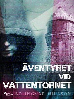 Nilsson, Bo Ingvar - Äventyret vid vattentornet, e-bok
