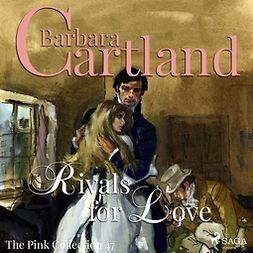 Cartland, Barbara - Rivals for Love, äänikirja