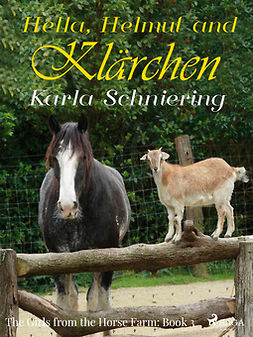 Schniering, Karla - The Girls from the Horse Farm 3: Hella, Helmut, and Klärchen, ebook
