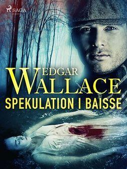 Wallace, Edgar - Spekulation i baisse, ebook