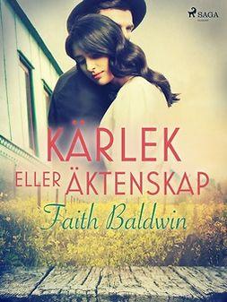 Baldwin, Faith - Kärlek eller äktenskap, ebook