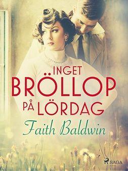 Baldwin, Faith - Inget bröllop på lördag, ebook