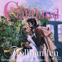 Cartland, Barbara - Trollbunden, audiobook