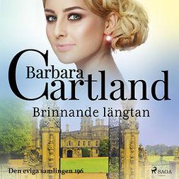 Cartland, Barbara - Brinnande längtan, audiobook