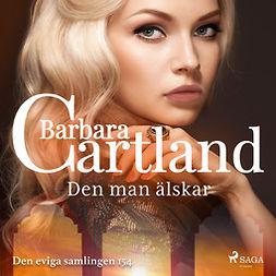 Cartland, Barbara - Den man älskar, audiobook