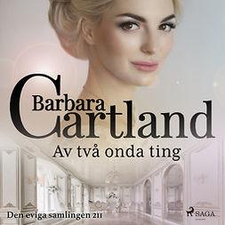 Cartland, Barbara - Av två onda ting, audiobook