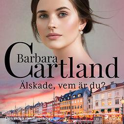 Cartland, Barbara - Älskade, vem är du?, audiobook