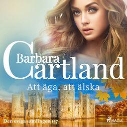 Cartland, Barbara - Att äga, att älska, audiobook