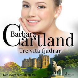 Cartland, Barbara - Tre vita fjädrar, äänikirja