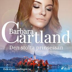 Cartland, Barbara - Den stolta prinsessan, audiobook