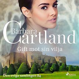 Cartland, Barbara - Gift mot sin vilja, audiobook