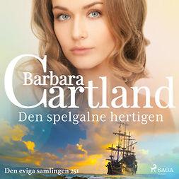 Cartland, Barbara - Den spelgalne hertigen, audiobook