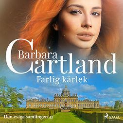 Cartland, Barbara - Farlig kärlek, audiobook